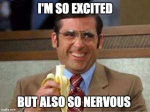 A meme of Steve Carell from Anchor Man saying I'm so excited but also so nervous!